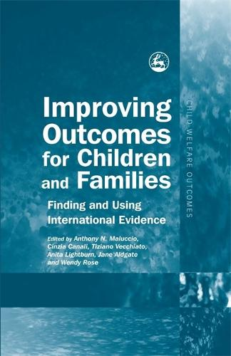 Improving Outcomes for Children and Families: Finding and Using International Evidence - Child Welfare Outcomes (Hardback)