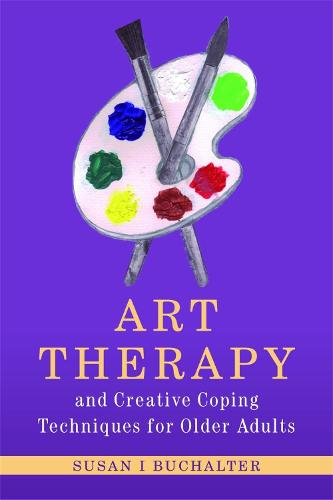 Art Therapy and Creative Coping Techniques for Older Adults - Arts Therapies (Paperback)