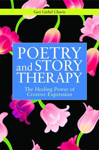 Poetry and Story Therapy: The Healing Power of Creative Expression - Writing for Therapy or Personal Development (Paperback)