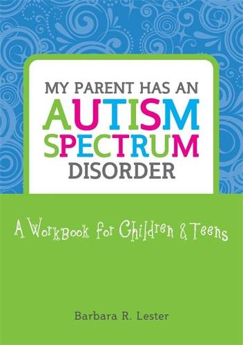 My Parent has an Autism Spectrum Disorder: A Workbook for Children and Teens (Paperback)