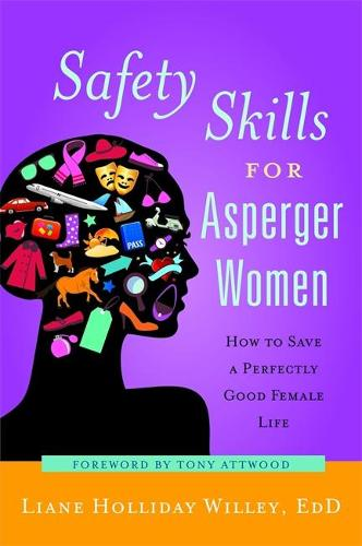 Safety Skills for Asperger Women: How to Save a Perfectly Good Female Life (Paperback)