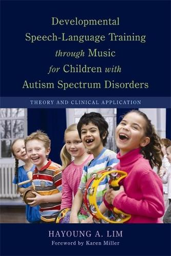 Developmental Speech-Language Training through Music for Children with Autism Spectrum Disorders: Theory and Clinical Application (Paperback)
