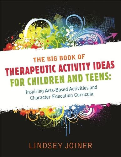 The Big Book of Therapeutic Activity Ideas for Children and Teens: Inspiring Arts-Based Activities and Character Education Curricula (Paperback)