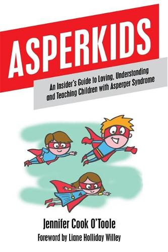 Asperkids: An Insider's Guide to Loving, Understanding and Teaching Children with Asperger Syndrome (Paperback)