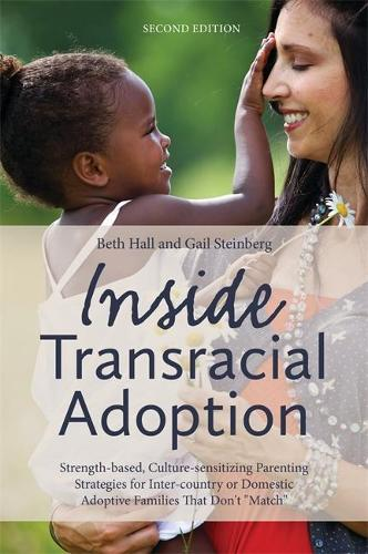 """Inside Transracial Adoption: Strength-Based, Culture-Sensitizing Parenting Strategies for Inter-Country or Domestic Adoptive Families That Don't """"Match"""" (Paperback)"""