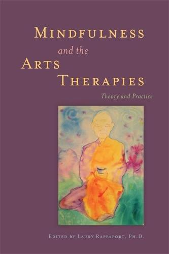 Mindfulness and the Arts Therapies: Theory and Practice (Paperback)