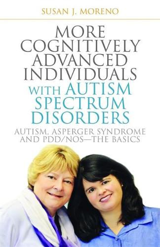 More Cognitively Advanced Individuals with Autism Spectrum Disorders: Autism, Asperger Syndrome and Pdd/Nos - the Basics (Paperback)