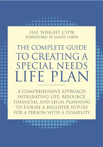 The Complete Guide to Creating a Special Needs Life Plan: A Comprehensive Approach Integrating Life, Resource, Financial, and Legal Planning to Ensure a Brighter Future for a Person with a Disability (Paperback)
