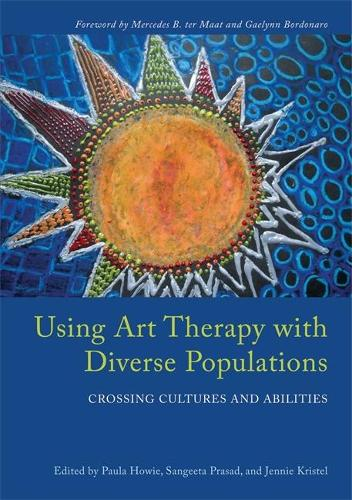Using Art Therapy with Diverse Populations: Crossing Cultures and Abilities (Paperback)