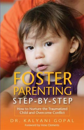 Foster Parenting Step-by-Step: How to Nurture the Traumatized Child and Overcome Conflict (Paperback)