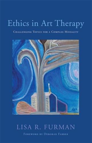 Ethics in Art Therapy: Challenging Topics for a Complex Modality (Paperback)