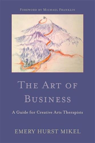 The Art of Business: A Guide for Creative Arts Therapists Starting on a Path to Self-Employment (Paperback)