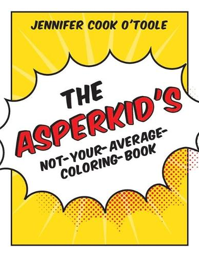 The Asperkid's Not-Your-Average-Coloring-Book (Paperback)