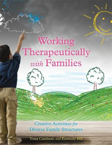 Working Therapeutically with Families: Creative Activities for Diverse Family Structures (Paperback)