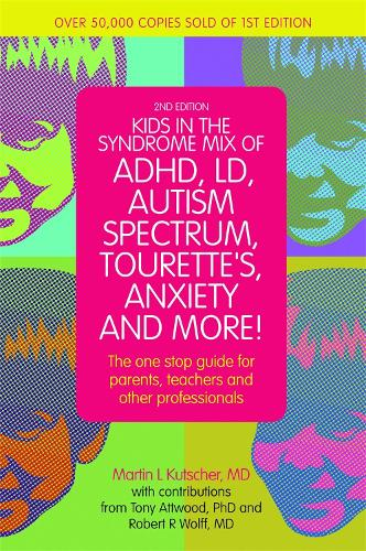 Kids in the Syndrome Mix of ADHD, LD, Autism Spectrum, Tourette's, Anxiety, and More!: The One-Stop Guide for Parents, Teachers, and Other Professionals (Paperback)