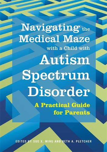 Navigating the Medical Maze with a Child with Autism Spectrum Disorder: A Practical Guide for Parents (Paperback)