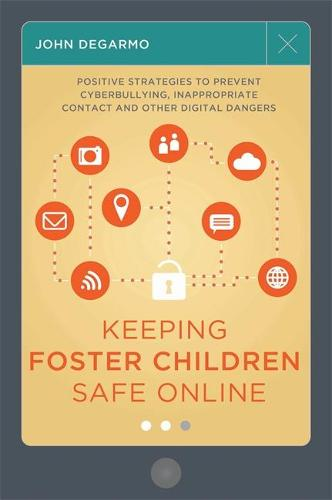 Keeping Foster Children Safe Online: Positive Strategies to Prevent Cyberbullying, Inappropriate Contact, and Other Digital Dangers (Paperback)