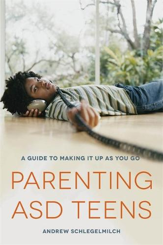 Parenting ASD Teens: A Guide to Making it Up as You Go (Paperback)