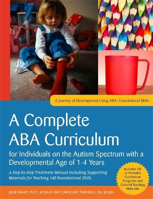 A Complete ABA Curriculum for Individuals on the Autism Spectrum with a Developmental Age of 1-4 Years: A Step-by-Step Treatment Manual Including Supporting Materials for Teaching 140 Foundational Skill (Paperback)