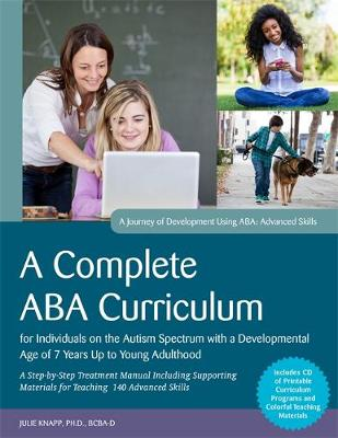 A Complete ABA Curriculum for Individuals on the Autism Spectrum with a Developmental Age of 7 Years Up to Young Adulthood: A Step-by-Step Treatment Manual Including Supporting Materials for Teaching 140 Advanced Skills (Paperback)