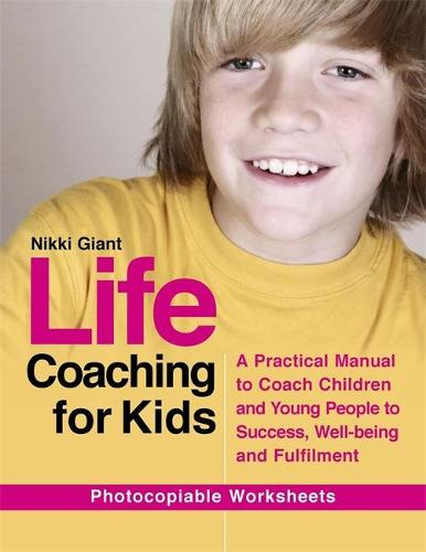 Life Coaching for Kids: A Practical Manual to Coach Children and Young People to Success, Well-Being and Fulfilment (Paperback)