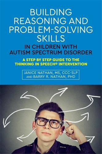 Building Reasoning and Problem-Solving Skills in Children with Autism Spectrum Disorder: A Step by Step Guide to the Thinking in Speech (R) Intervention (Paperback)