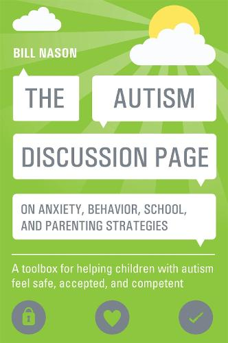The Autism Discussion Page on anxiety, behavior, school, and parenting strategies: A Toolbox for Helping Children with Autism Feel Safe, Accepted, and Competent (Paperback)