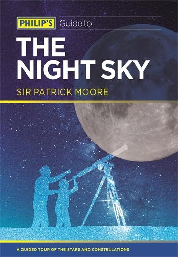 Philip's Guide to the Night Sky: A guided tour of the stars and constellations - Philip's Guide to... (Paperback)