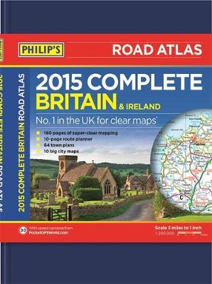Philip's Complete Road Atlas Britain and Ireland 2015: Hardback - Philips Road Atlas (Hardback)