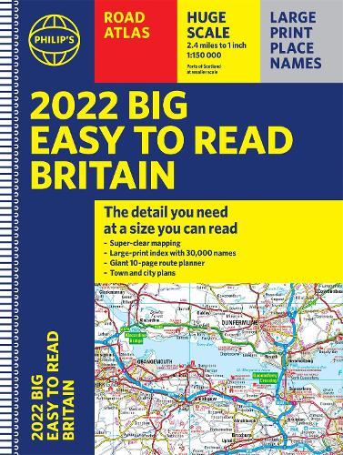 2022 Philip's Big Easy to Read Britain Road Atlas: (A3 Spiral binding) - Philip's Road Atlases (Spiral bound)