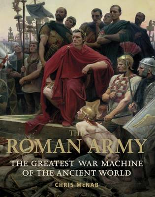 The Roman Army: The Greatest War Machine of the Ancient World (Hardback)