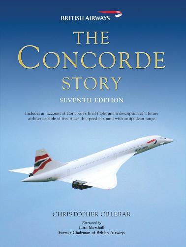 The Concorde Story: Seventh Edition (Hardback)