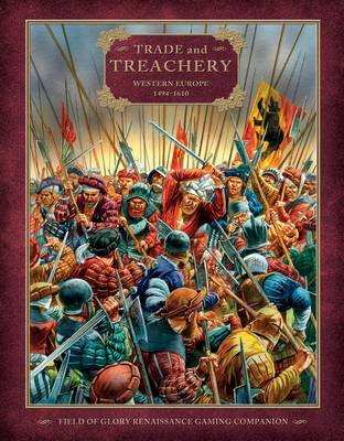 Trade and Treachery: Western Europe 1494-1610 - Field of Glory Renaissance (Paperback)