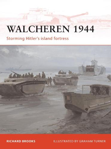 Walcheren 1944: Storming Hitler's island fortress - Campaign 235 (Paperback)