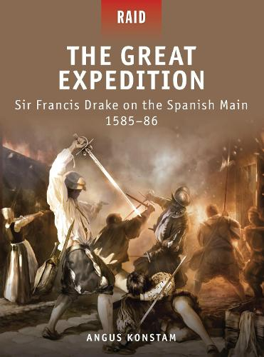 The Great Expedition: Sir Francis Drake on the Spanish Main 1585-86 - Raid 17 (Paperback)