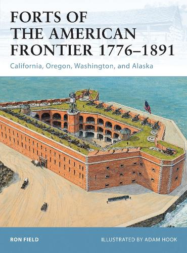 Forts of the American Frontier 1776-1891: California, Oregon, Washington, and Alaska - Fortress 105 (Paperback)