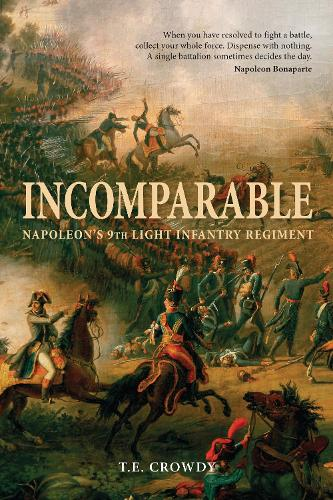 Incomparable: Napoleon's 9th Light Infantry Regiment (Hardback)
