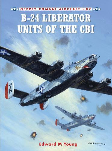 B-24 Liberator Units of the CBI - Combat Aircraft 87 (Paperback)