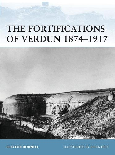 The Fortifications of Verdun 1874-1917 - Fortress 103 (Paperback)