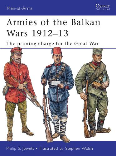 Armies of the Balkan Wars 1912-13: The priming charge for the Great War - Men-at-Arms 466 (Paperback)