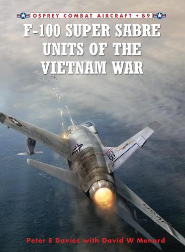 F-100 Super Sabre Units of the Vietnam War - Combat Aircraft 89 (Paperback)