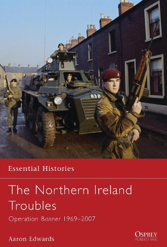 The Northern Ireland Troubles: Operation Banner 1969-2007 - Essential Histories (Paperback)