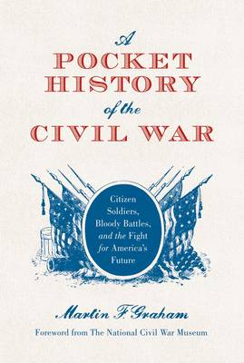A Pocket History of the Civil War: Citizen Soldiers, Bloody Battles, and the Fight for America's Future (Hardback)