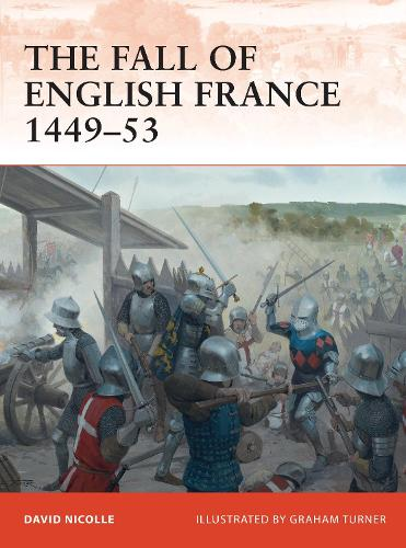 The Fall of English France 1449-53 - Campaign 241 (Paperback)