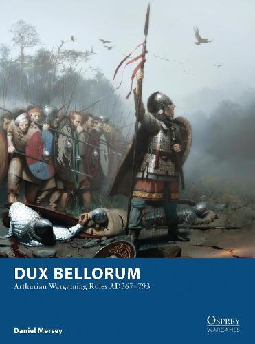 Dux Bellorum: Arthurian Wargaming Rules AD367-793 - Osprey Wargames (Paperback)