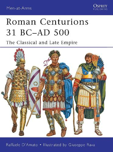 Roman Centurions 31 BC-AD 500: The Classical and Late Empire - Men-at-Arms (Paperback)