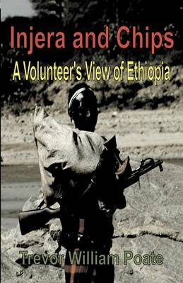 Injera and Chips - A Volunteer's View of Ethiopia (Paperback)