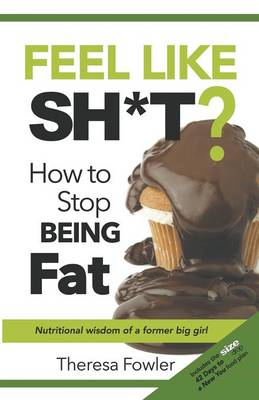 Feel Like Sh*t? How to Stop Being Fat (Paperback)