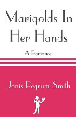 Marigolds in Her Hands (Paperback)