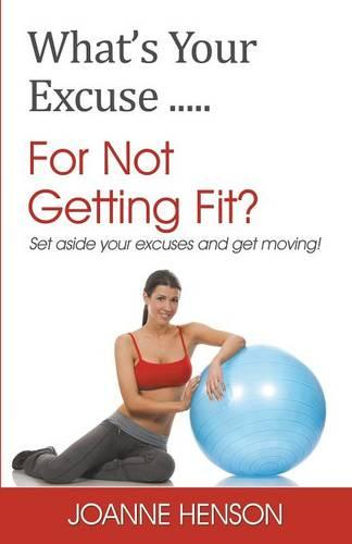 What's Your Excuse...For Not Getting Fit? (Paperback)